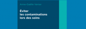 Interview – Dr Anne-Gaëlle Venier  : « Eviter les contaminations lors des soins », nouvelle parution